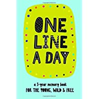 One Line A Day: A 3-year memory book for the young, wild & free.: 3 year journal, daily notebook, diary, yearly journal, notebook for kids