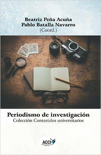 Periodismo de investigación - Research journalism Contenidos universitarios: Amazon.es: Beatriz Peña Acuña, Pablo Batalla Navarro, Eva Herrero Curiel, ...