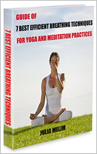 Guide of 7 best efficient breathing techniques for yoga and meditation practices: Guide of 7 best efficient breathing techniques for yoga and meditation practices