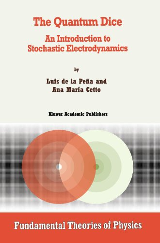 The Quantum Dice: An Introduction to Stochastic Electrodynamics (Fundamental Theories of Physics)