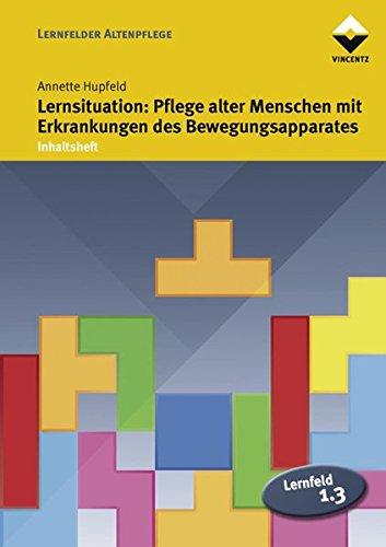 Lernfeld 1.3: Lernsituation: Pflege alter Menschen mit Erkrankungen des Bewegungsapparates: Inhaltsheft