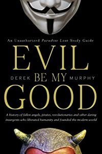 Evil Be My Good: An unauthorized Paradise Lost study guide