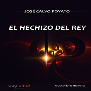 El hechizo del Rey [The King's Spell] Audiobook