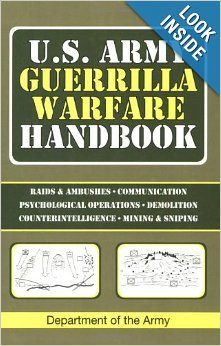 U.S. Army Guerrilla Warfare Handbook: Raids & Ambushes, Communication, Psychological Operations, Demolition, Counterintelligence, Mining & Sniping