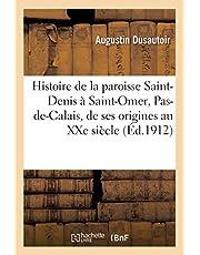 HISTOIRE DE LA PAROISSE SAINT-DENIS A SAINT-OMER, PAS-DE-CALAIS, DEPUIS SES ORIGINES JUSQU'AU XXE