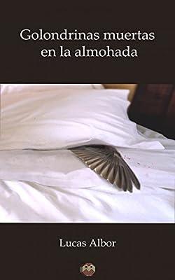 Golondrinas muertas en la almohada: Amazon.es: Albor, Lucas