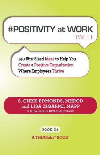 Download #POSITIVITY at WORK tweet Book01: 140 Bite-Sized Ideas to Help You Create a Positive Organization Where Employees Thrive pdf epub