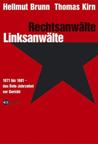 Rechtsanwälte - Linksanwälte: 1971 bis 1981 - Das Rote Jahrzehnt vor Gericht