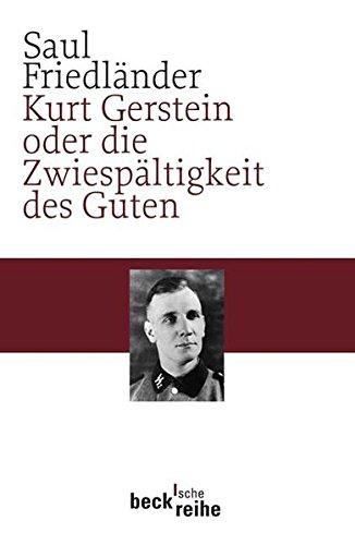 Kurt Gerstein oder die Zwiespältigkeit des Guten