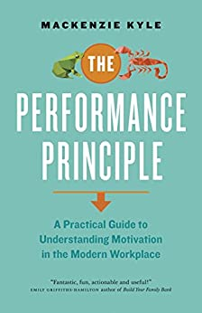 The Performance Principle: A Practical Guide to Understanding Motivation in the Modern Workplace by [Kyle, Mackenzie]