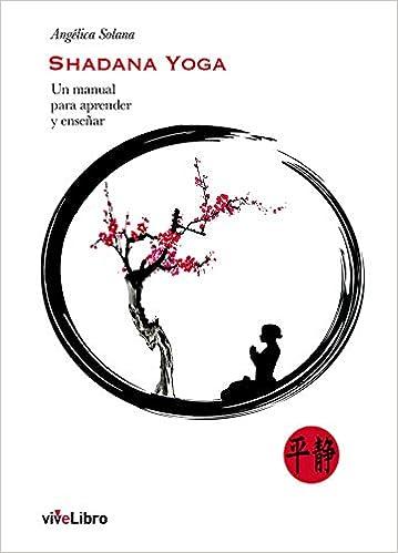 Shadana Yoga. Un manual para aprender y enseñar: Amazon.es ...