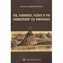 Feu, fourrures, fléaux et foi foudroyèrent les Montagnais