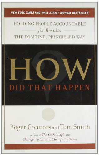 How Did That Happen?: Holding People Accountable for Results the Positive, Principled Way