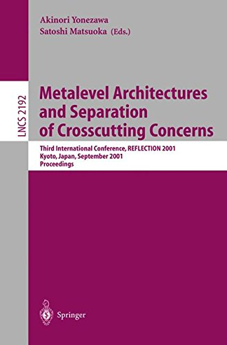 Metalevel Architectures and Separation of Crosscutting Concerns: Third International Conference, REFLECTION 2001, Kyoto, Japan, September 25-28, 2001 Proceedings (Lecture Notes in Computer Science) by Springer