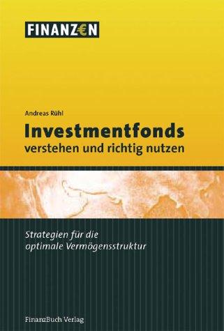 Investmentfonds verstehen und richtig nutzen. Strategien für die optimale Vermögensstruktur