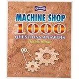 MACHINE SHOP 1000 QUESTIONS-ANSWERS