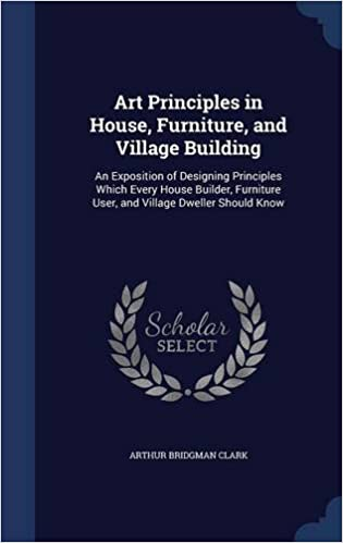 Book Art Principles in House, Furniture, and Village Building: An Exposition of Designing Principles Which Every House Builder, Furniture User, and Village Dweller Should Know