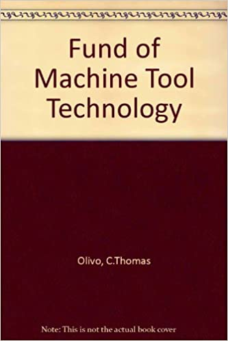 Fundamentals Of Machine Tool Technology And Machine Tool Processes