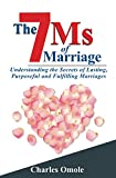 The 7 Ms of Marraige: Understanding the Secrets of Lasting, Purposeful and Fulfilling Marriages
