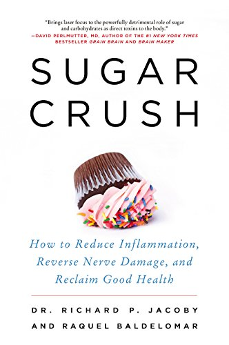 Sugar Crush: How to Reduce Inflammation, Reverse Nerve Damage, and Reclaim Good Health (How To Work With Sugar)