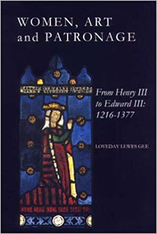 1216-1377 Women Art and Patronage from Henry III to Edward III