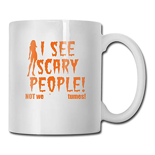 I See Scary People! Halloween Not Wearing Costumes Tea Cup Novelty Gift for Lovers