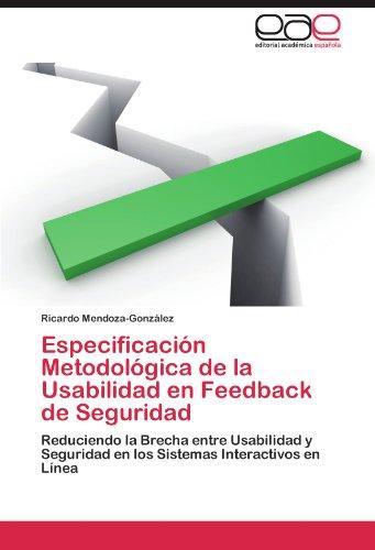 Especificacin Metodolgica de la Usabilidad en Feedback de Seguridad: Reduciendo la Brecha entre Usabilidad y Seguridad en los Sistemas Interactivos en Lnea (Spanish Edition)