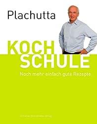 Plachutta Kochschule 2: Noch mehr einfach gute Rezepte (Ausgabe für Österreich)