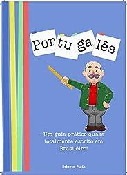 Portugalês: Um guia prático quase totalmente escrito em Brasileiro!