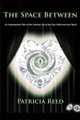 Book: The Space Between - An Inspirational Tale of the Journey out of the Ego-Mind and into Spirit by Patricia Reed