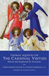 Thomas Aquinas on the Cardinal Virtues: Edited and Explained for Everyone