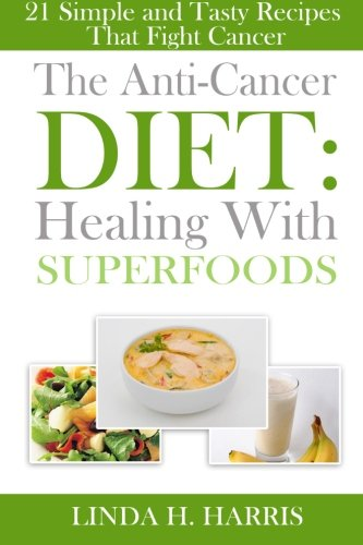 Anti Cancer Diet Healing Superfoods Recipes product image