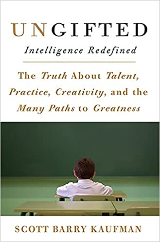 Ungifted: Intelligence Redefined: Kaufman, Scott Barry ...