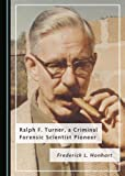 Ralph F. Turner, a Criminal Forensic Scientist Pioneer