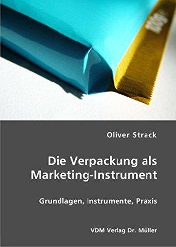 Die Verpackung als Marketing-Instrument: Grundlagen, Instrumente, Praxis