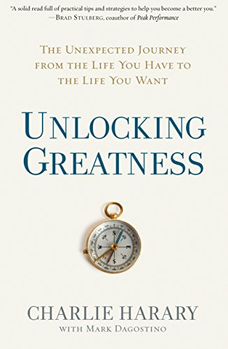 Unlocking Greatness The Unexpected Journey From The Life You Have