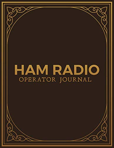 Ham Radio Operator Journal: Ham Radio Contact Keeper; Amateur Ham Radio Station Log Book; Logbook for Ham Radio Operators; Ham Radio Communication ... Radio-Wave Frequency & Power Test Logbook