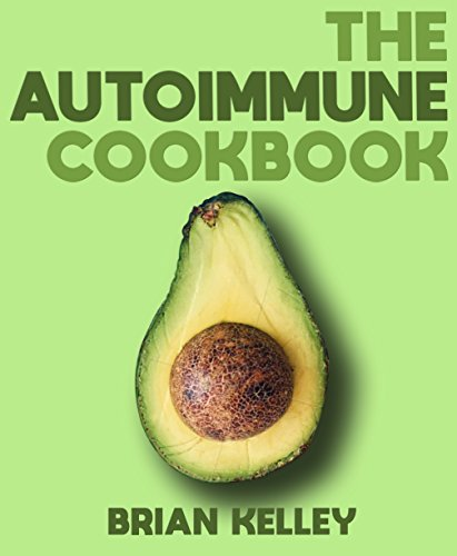 The Autoimmune Cookbook: 50 Delicious Recipes for Living a Healthy Life on the Autoimmune Diet (Wellness, Autoimmune, Anti Inflammatory, Thyroid, Hashimoto's Book 2)