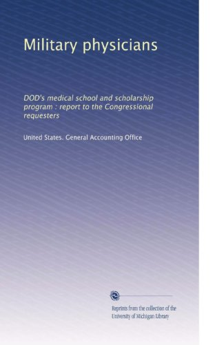 Military physicians: DOD's medical school and scholarship program : report to the Congressional requesters