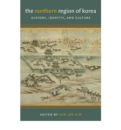 [ The Northern Region of Korea: History, Identity, & Culture (Center for Korea Studies Publication) By Kim, Sun Joo ( Author ) Paperback 2010 ] pdf