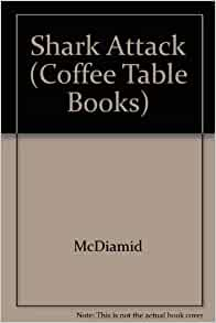 Shark attack coffee table books mcdiamid 9780752596358 for Coffee table books amazon