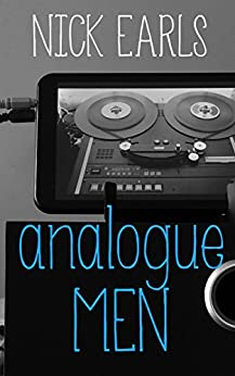 Analogue Men: A novel by [Earls, Nick]