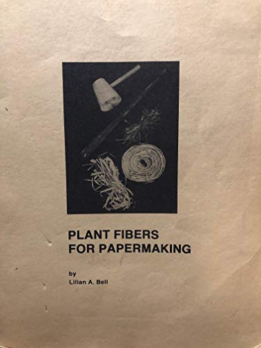 PLANT FIBERS FOR PAPERMAKING With a Foreword by Marcia Morse and Botanical Drawings by Virginia Kerwin. (Plant Fibers For Papermaking)