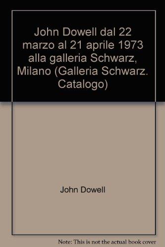 John Dowell. Dal 22 marzo al 21 aprile 1973 alla Galleria Schwarz - Galleria Pittsburgh