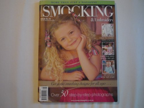 (AUSTRALIAN SMOCKING & EMBROIDERY 2007 Issue No. 78 (Batiste Ensemble, Classic floral Liberty dress for older girls, soft and warm winter twill romper, georgeous smocking designs for all ages))