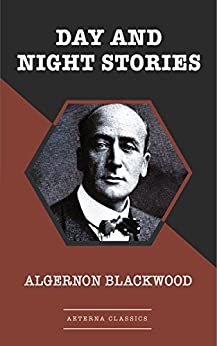 Day and Night Stories by [Blackwood, Algernon]