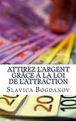 Attirez l'Argent grâce à la Loi de l'Attraction: Débarrassez-vous de vos dettes et vivez dans la richesse et l?abondance (French Edition)