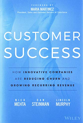 Customer Success: How Innovative Companies Are Reducing Churn and Growing Recurring Revenue (Best Hiring Practices For Managers)