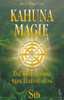 Kahuna-Magie: Das Wissen um eine weise Lebensführung