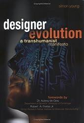 Designer Evolution: A Transhumanist Manifesto: 1st (First) Edition